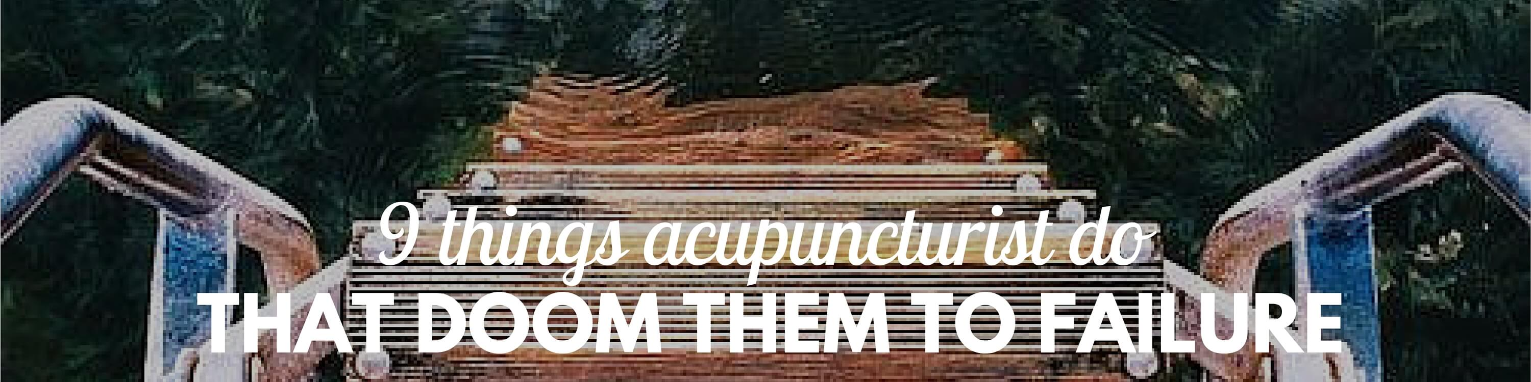 "Quote overlaid on a photo, ""Nine things acupuncturists do that doom them to failure""."